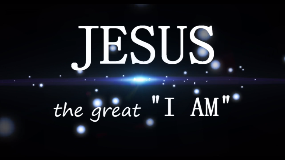 Jesus The Great I AM (Part 4)